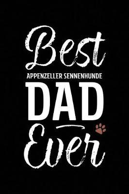 Best Appenzeller Sennenhunde Dad Ever by Arya Wolfe