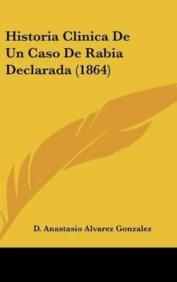 Historia Clinica de Un Caso de Rabia Declarada (1864) by D Anastasio Alvarez Gonzalez image