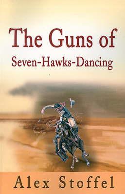 The Guns of Seven-Hawks-Dancing by Alex Stoffel
