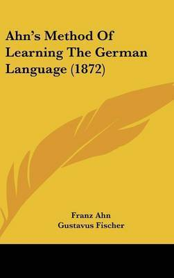 Ahn's Method of Learning the German Language (1872) by Franz Ahn