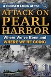 A Closer Look at the Attack on Pearl Harbor: Where We've Been and How It's Affected Us by Atlantic Publishing Group Inc