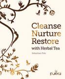 Cleanse, Nurture, Restore with Herbal Tea by Sebastian Pole