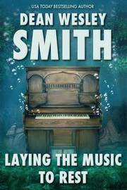 Laying the Music to Rest by Dean Wesley Smith