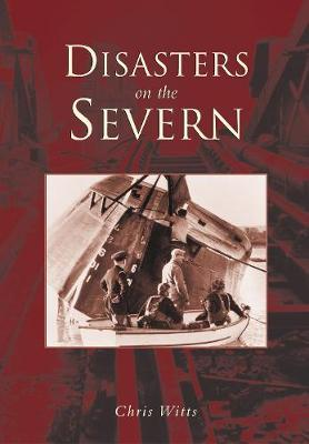 Disasters on the Severn by Chris Witts