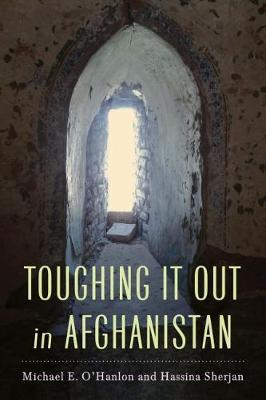 Toughing It Out in Afghanistan by Michael E O'Hanlon