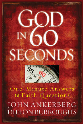 God in 60 Seconds: One-minute Answers to Faith Questions by John Ankerberg