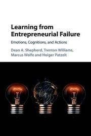 Learning from Entrepreneurial Failure by Dean A Shepherd
