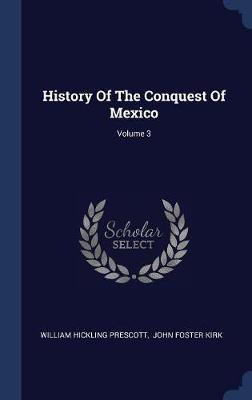 History of the Conquest of Mexico; Volume 3 by William Hickling Prescott image