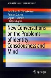 New Conversations on the Problems of Identity, Consciousness and Mind by Jonathan O. Chimakonam