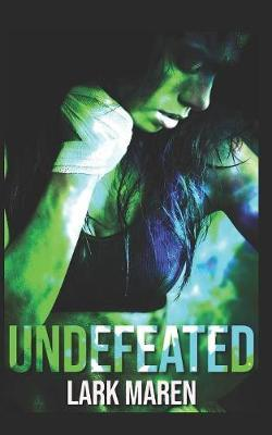 Undefeated by Lark Maren