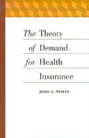 The Theory of Demand for Health Insurance by John A. Nyman