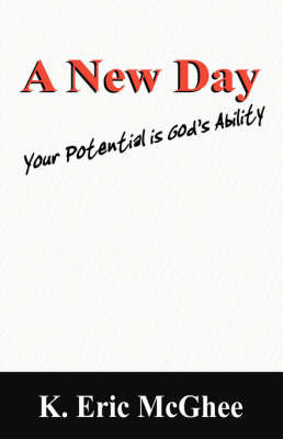 A New Day: Your Potential Is God's Ability by K, Eric McGhee image