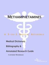 Methamphetamines - A Medical Dictionary, Bibliography, and Annotated Research Guide to Internet References by ICON Health Publications image