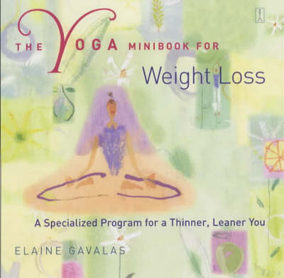 Yoga Minibook for Weight Loss: A Specialised Programme for a Thinner, Leaner You by Elaine Gavalas image