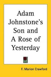 Adam Johnstone's Son and A Rose of Yesterday by F.Marion Crawford image