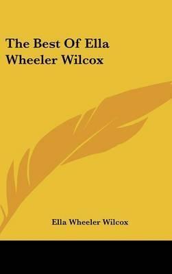 The Best Of Ella Wheeler Wilcox by Ella Wheeler Wilcox