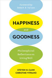 Happiness and Goodness by Steven M Cahn