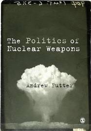 The Politics of Nuclear Weapons by Andrew Futter