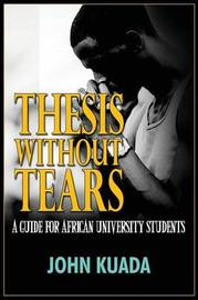 Thesis Without Tears by John Kuada