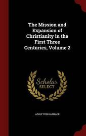 The Mission and Expansion of Christianity in the First Three Centuries; Volume 2 by Adolf Von Harnack image