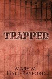 Trapped by Mary M. Hall-Rayford