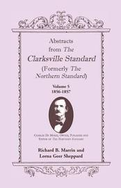 Abstracts from the Clarksville Standard (Formerly the Northern Standard): Volume 5: 1855-1856 by Richard B. Marrin