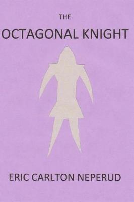 The Octagonal Knight by Eric Carlton Neperud