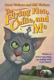 The Flying Flea, Callie and Me by Bill Wallace