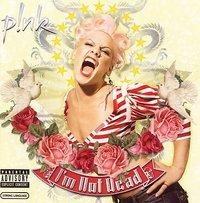 I'm Not Dead [Explicit Lyrics] by P!nk