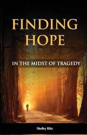 Finding Hope in the Midst of Tragedy by Shelley Hitz