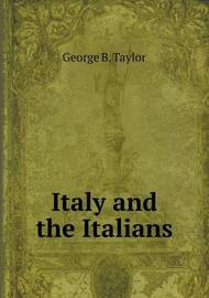 Italy and the Italians by George B Taylor