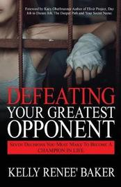 Defeating Your Greatest Opponent by Kelly R Baker