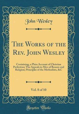 The Works of the REV. John Wesley, Vol. 8 of 10 by John Wesley image