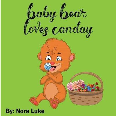 Baby Bear Loves Candy by Nora Luke