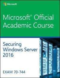 70-744: Securing Windows Server 2016 by Microsoft Official Academic Course image