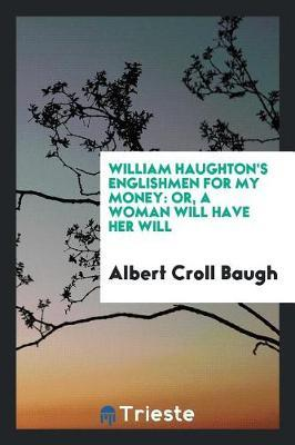 William Haughton's Englishmen for My Money by Albert Croll Baugh image