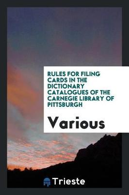 Rules for Filing Cards in the Dictionary Catalogues of the Carnegie Library of Pittsburgh by Various ~