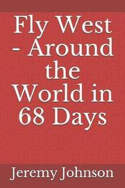 Fly West - Around the World in 68 Days by Jeremy Johnson image