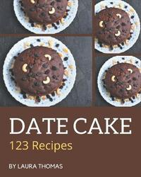 123 Date Cake Recipes by Laura Thomas