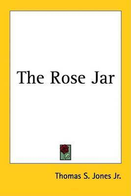 The Rose Jar by Thomas S. Jones Jr