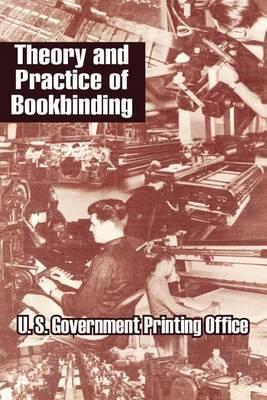 Theory and Practice of Bookbinding by U.S. Government Printing Office