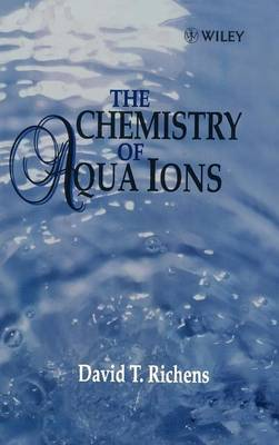 The Chemistry of Aqua Ions: Synthesis, Structure and Reactivity by David T. Richens
