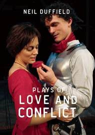 Plays of Love and Conflict by Neil Duffield