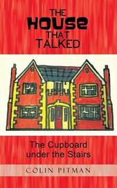 The House That Talked: The Cupboard Under the Stairs by Colin Pitman