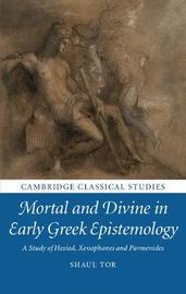 Mortal and Divine in Early Greek Epistemology by Shaul Tor image