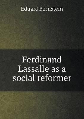 Ferdinand Lassalle as a Social Reformer by Eduard Bernstein