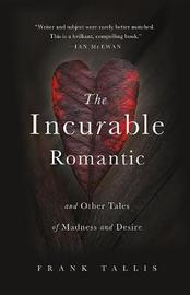 The Incurable Romantic and Other Tales of Madness and Desire by Frank Tallis