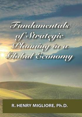 Fundamentals of Strategic Planning in a Global Economy by Dr R Henry Migliore image