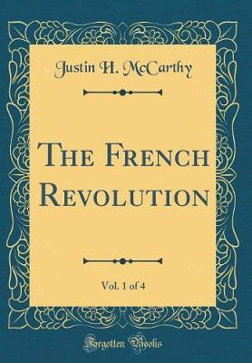 The French Revolution, Vol. 1 of 4 (Classic Reprint) by Justin H. McCarthy image