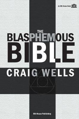 The Blasphemous Bible by Craig Wells